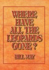 Where Have All the Leopards Gone ? - Bill May