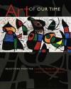Art of Our Time: Selections from the Ulrich Museum of Art, Wichita State University - Edwin a Ulrich Museum of Art, Toby Kamps, Emily Stamey, Larry Schwarm, Edwin a Ulrich Museum of Art