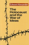 The Holocaust and the War of Ideas - Edward Alexander