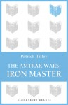The Amtrak Wars: Iron Master: The Talisman Prophecies Part 3 - Patrick Tilley