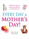 Every Day Is Mother's Day. Compiled by Allison Vale and Alison Rattle - Allison Vale
