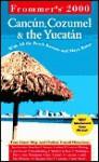 Frommer's Cancun, Cozumel & the Yucatan 2000 - David Baird