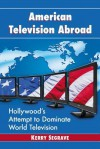 American Television Abroad: Hollywood's Attempt to Dominate World Television - Kerry Segrave