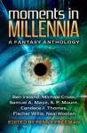 Moments in Millennia: A Fantasy Anthology - Penny Freeman, Samuel A. Mayo, Ben Ireland, Michael Cross