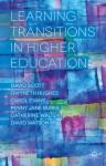 Learning Transitions in Higher Education - David Scott, Gwyneth Hughes, Penny Jane Burke, Carol Evans