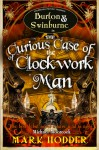 The Curious Case of the Clockwork Man - Mark Hodder