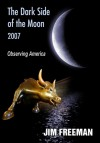The Dark Side of the Moon 2007: Observing America - Jim Freeman