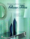 Designing & Living with Glass Tiles: Inspiration for Home and Garden - Patricia Hart McMillan, Liz Hart McMillan, Katharine Kaye McMillan