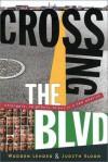 Crossing the BLVD: Strangers, Neighbors, Aliens in a New America - Warren Lehrer, Judith Sloan