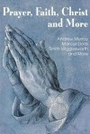 Prayer Faith Christ and More - Smith Wigglesworth, Andrew Murray, Marcus Dods