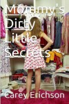 Mommy's Dirty Little Secrets - Carey Erichson