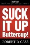 Suck It Up Buttercup - Robert D Cass