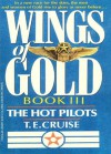 Wings of Gold: The Hot Pilots - Book #3 (Wings of Gold, No III) - T.E. Cruise