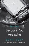 Because I Could Not Resist (Because You Are Mine, #1.2) - Beth Kery