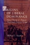 Origins of Liberal Dominance: State, Church, and Party in Nineteenth-Century Europe - Andrew C. Gould