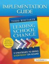 Implementation Guide: Leading School Change: Nine Strategies to Bring Everybody on Board - Todd Whitaker