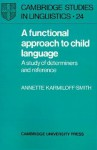 A Functional Approach to Child Language: A Study of Determiners and Reference - Annette Karmiloff-Smith