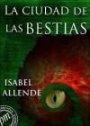La ciudad de las bestias (Memorias del águila y el jaguar, #1) - Isabel Allende