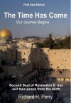 The Time Has Come: Our Journey Begins - Richard H. Perry