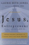 Jesus, Entrepreneur: Using Ancient Wisdom to Launch and Live Your Dreams - Laurie Beth Jones