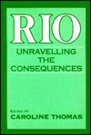 Rio: Unravelling the Consequences - Caroline Thomas