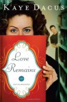 Love Remains - Kaye Dacus