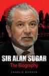 Sir Alan Sugar: The Biography - Charlie Burden, Chas Newkey-Burden