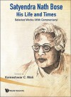 Satyendra Nath Bose: His Life and Times: Selected Works (with Commentary) - Kameshwar C. Wali