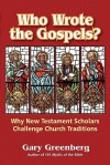 Who Wrote the Gospels? Why New Testament Scholars Challenge Church Traditions - Gary Greenberg