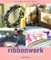 Ribbonwork: Decorative Ideas to Embellish the Home - Lisa Brown