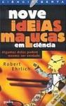 Nove Ideias Malucas Em Ciência Algumas delas podem ser verdade - Robert Ehrlich, Florbela Marques Meireles, Carlos Fiolhais, Eda Lyra