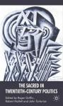 Sacred in Twentieth-Century Politics, The: Essays in Honour of Professor Stanley G. Payne - Roger Griffin, Robert Mallett, John Tortorice
