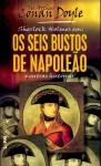 Sherlock Holmes em: Os seis bustos de Napoleão - Lígia Junqueira, Arthur Conan Doyle