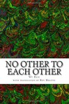No Other To Each Other (The Illumination of Wu Hsin) (Volume 4) - Wu Hsin
