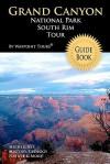 Grand Canyon National Park South Rim Tour Guide Book: Your Personal Tour Guide for Grand Canyon Travel Adventure! - Waypoint Tours