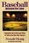 Baseball between the Lines: Baseball in the Forties and Fifties, As Told by the Men Who Played It - Donald Honig, Red Smith