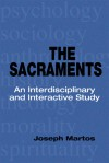 The Sacraments: An Interdisciplinary and Interactive Study - Joseph Martos