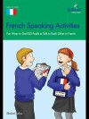 French Speaking Activities (Ks3): Fun Ways to Get Ks3 Pupils to Talk to Each Other in French - Sinead Leleu