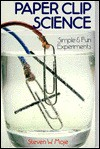Paper Clip Science: Simple & Fun Experiments - Steven W. Moje