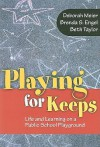Playing for Keeps: Life and Learning on a Public School Playground (0) - Deborah Meier, Brenda S. Engel, Beth Taylor