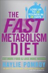 The Fast Metabolism Diet: Eat More Food and Lose More Weight - Haylie Pomroy