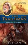 Oregon Outrage (The Trailsman, #320) - Jon Sharpe