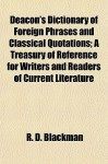 Deacon's Dictionary of Foreign Phrases and Classical Quotations; A Treasury of Reference for Writers and Readers of Current Literature - R.D. Blackmore