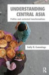 Understanding Central Asia: Politics and Contested Transformations - Sally N. Cummings