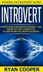 Introvert: Power Introvert NOW! - Introverts Mistake Being Introverted As Insecurity! - Learn Emotional Intelligence, Leadership Skills, Self Discipline, ... Body Language, Mindfulness, Meditation) - Ryan Cooper