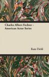 Charles Albert Fechter - American Actor Series - Kate Field