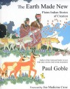 The Earth Made New: Plains Indian Stories of Creation - Paul Goble