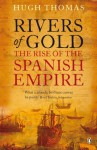 Rivers of Gold: The Rise of the Spanish Empire - Hugh Thomas