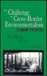 The Challenge of Cross-Border Environmentalism: The U.S. - Mexico Case - Tom Barry