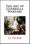 The Art of Guerrilla Warfare - J.J. Tucker
